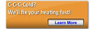 C-C-C-Cold? We'll fix your heating fast! - Learn More